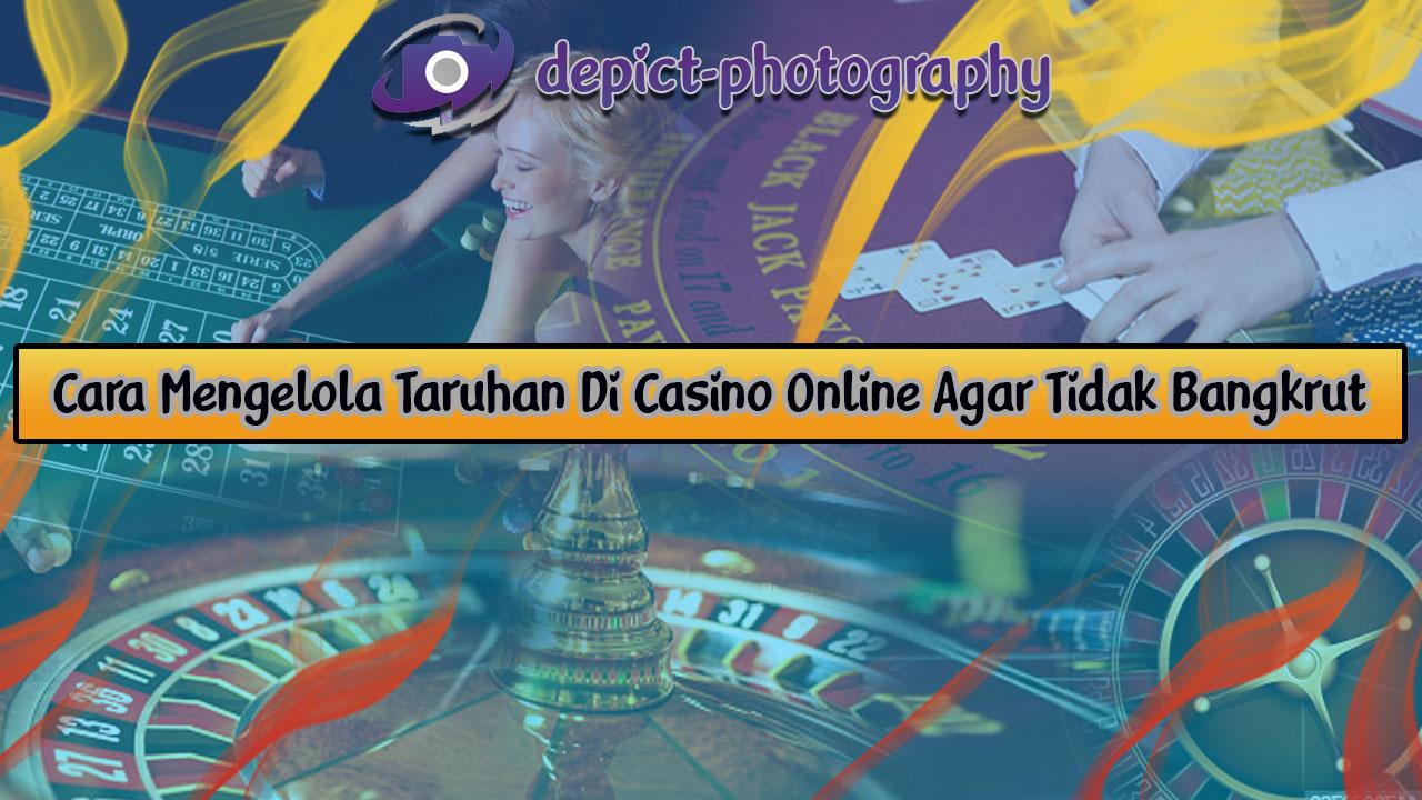 Cara Mengelola Taruhan Di Casino Online Agar Tidak Bangkrut