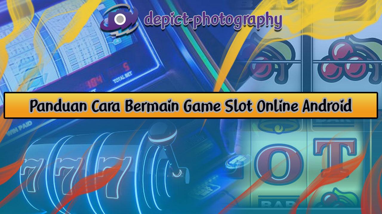 Panduan Cara Bermain Game Slot Online Android